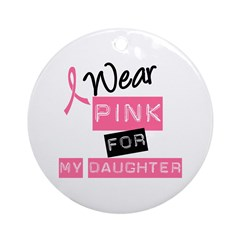 I Wear Pink For Daughter Ornament (Round)