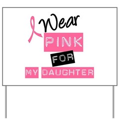I Wear Pink For Daughter Yard Sign