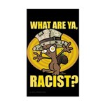 What Are Ya. Racist? Rectangle Sticker