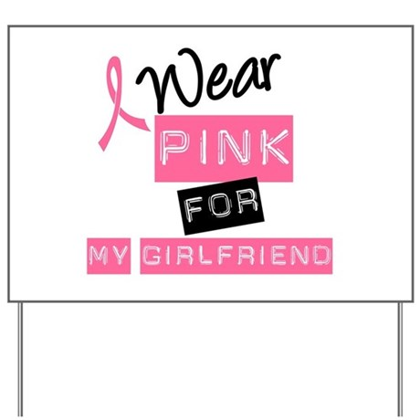 I Wear Pink For Girlfriend Yard Sign