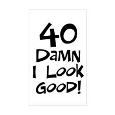 40th birthday I look good Rectangle Decal