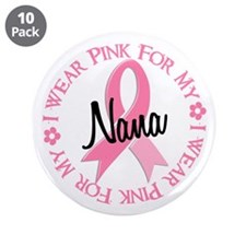 "I Wear Pink for My Nana 38 3.5"" Button (10 pack)"