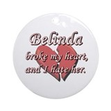 Belinda broke my heart and I hate her Ornament (Ro
