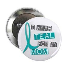 "I Wear Teal For My Mom 37 2.25"" Button"