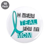 "I Wear Teal For My Mom 37 3.5"" Button (10 pack)"
