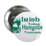 "Irish Today Hungover Tomorrow 2.25"" Button"