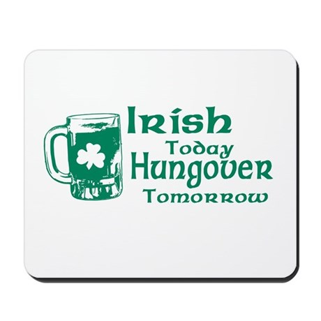 Irish Today Hungover Tomorrow Mousepad