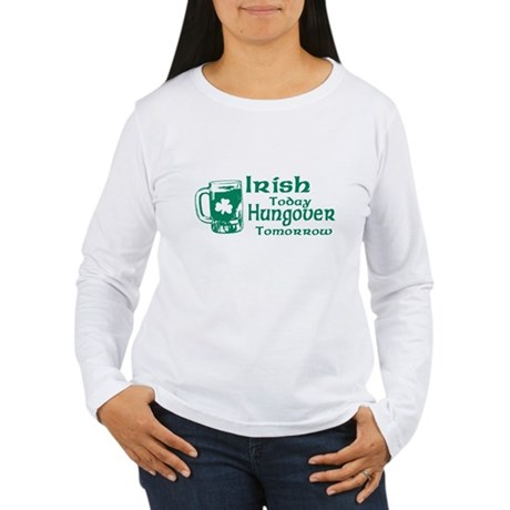 Irish Today Hungover Tomorrow Womens Long Sleeve
