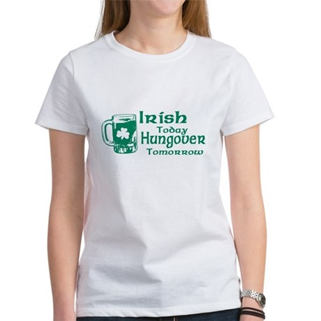 Irish Today Hungover Tomorrow Womens T-Shirt