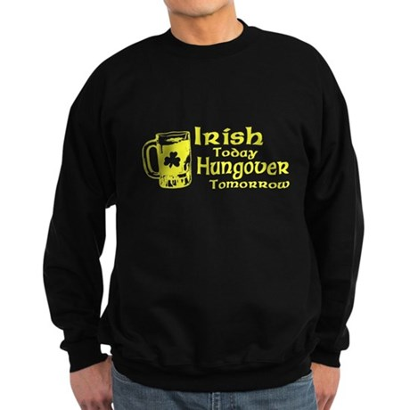 Irish Today Hungover Tomorrow Dark Sweatshirt