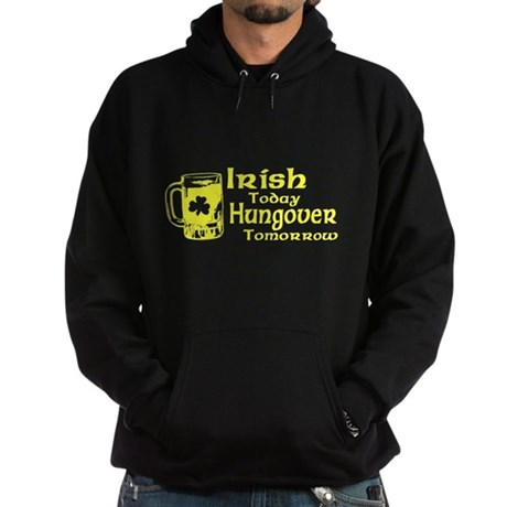 Irish Today Hungover Tomorrow Dark Hoodie