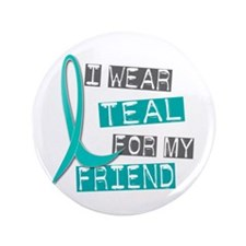 """I Wear Teal For My Friend 37 3.5"""" Button"""
