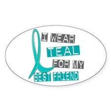 I Wear Teal For My Best Friend 37 Oval Decal