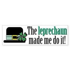 Leprechaun made me Bumper Sticker