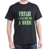 Irish You'd Buy Me A Beer - T-Shirt
