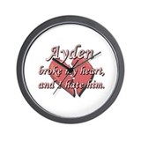 Ayden broke my heart and I hate him Wall Clock