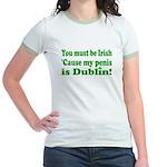 Must Be Irish Penis Dublin Jr. Ringer T-Shirt