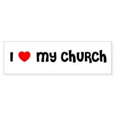 I LOVE MY CHURCH Bumper Bumper Sticker