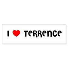 I LOVE TERRENCE Bumper Bumper Sticker
