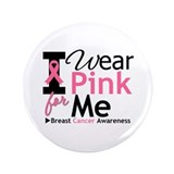"I Wear Pink Ribbon For Me 3.5"" Button"