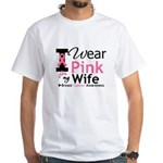 I Wear Pink For My Wife White T-Shirt