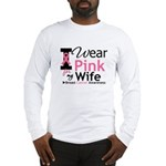 I Wear Pink For My Wife Long Sleeve T-Shirt