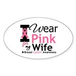 I Wear Pink For My Wife Oval Sticker (50 pk)