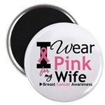 I Wear Pink For My Wife Magnet