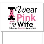 I Wear Pink For My Wife Yard Sign