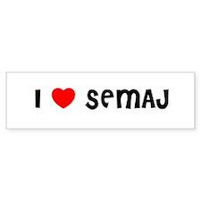 I LOVE SEMAJ Bumper Bumper Sticker