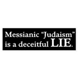 "Messianic ""Judaism"": Deceitful Lie Bumper Sticker"