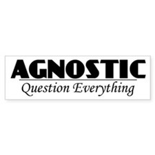 Agnostic Question Everything Bumper Bumper Sticker