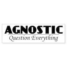 Agnostic Question Everything Bumper Bumper Sticker
