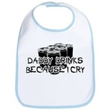 Daddy drinks because I cry Bib