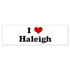 I Love Haleigh Bumper Sticker (10 pk)