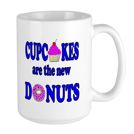 Cupcakes are the new Donuts Large Mug
