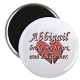 Abbigail broke my heart and I hate her Magnet