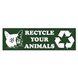 Recycle your animals Bumper Bumper Sticker