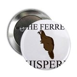 The Ferret Whisperer 2.25&quot; Button