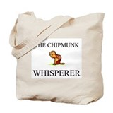 The Chipmunk Whisperer Tote Bag