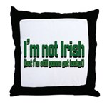 I'm Not Irish Throw Pillow