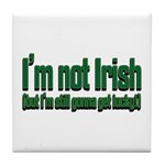 I'm Not Irish Tile Coaster