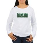 I'm Not Irish Women's Long Sleeve T-Shirt