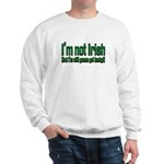 I'm Not Irish Sweatshirt