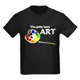 You Gotta Have ART T