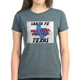 santa fe texas - been there, done that Tee