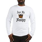 Fear My Monkey Funny Long Sleeve T-Shirt