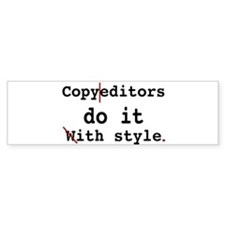 Copy editors do it ... Bumper Bumper Sticker