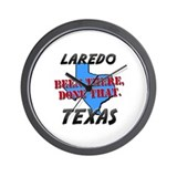 laredo texas - been there, done that Wall Clock