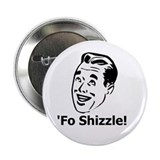 'Fo Shizzle Button